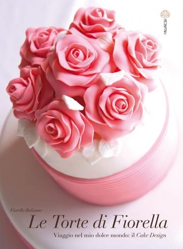Scuole Di Cake Design Roma : ?Le Torte di Fiorella. Viaggio nel mio dolce mondo: il ...