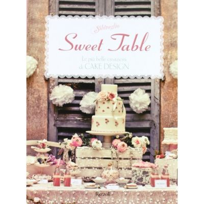 Sweet table. Le più belle creazioni di Cake design